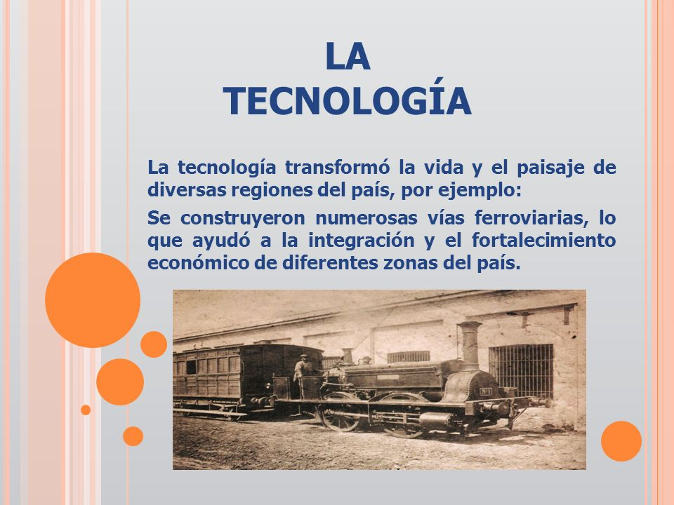 LA TECNOLOGÍA La tecnología transformó la vida y el paisaje de diversas regiones del país, por ejemplo: