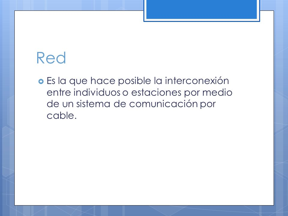 Red Es la que hace posible la interconexión entre individuos o estaciones por medio de un sistema de comunicación por cable.