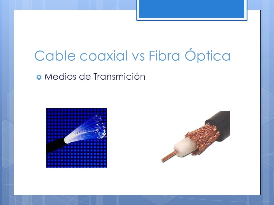 Cable coaxial vs Fibra Óptica