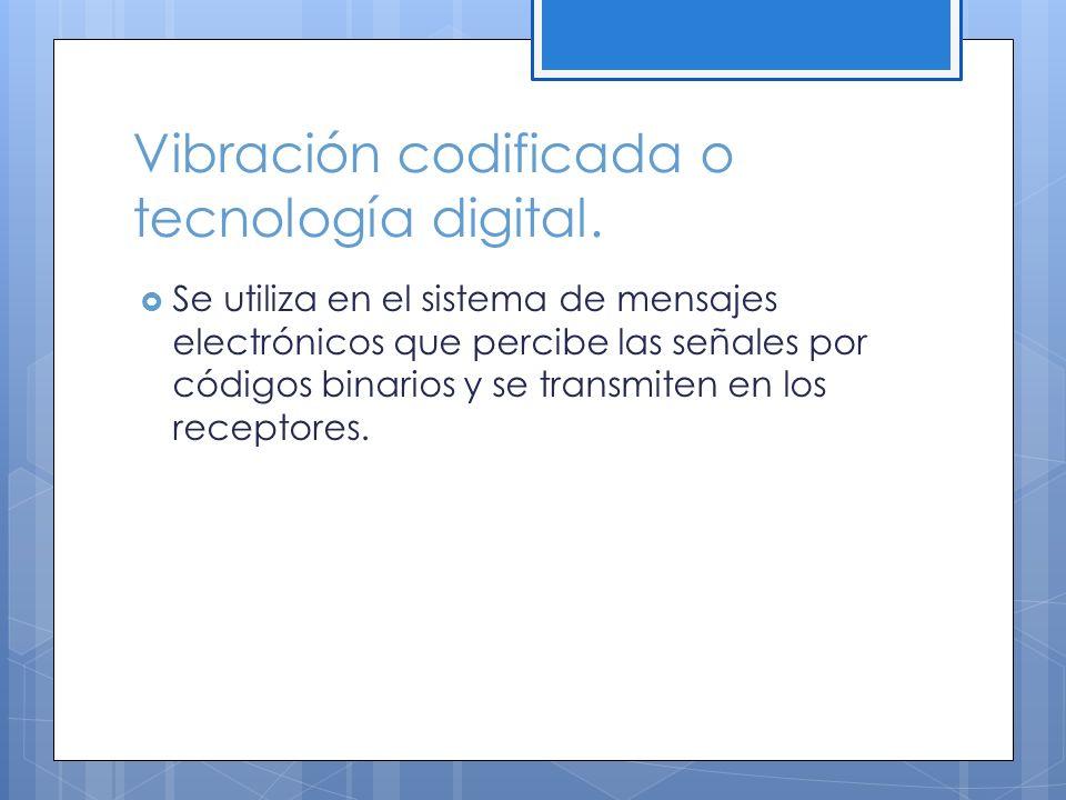 Vibración codificada o tecnología digital.