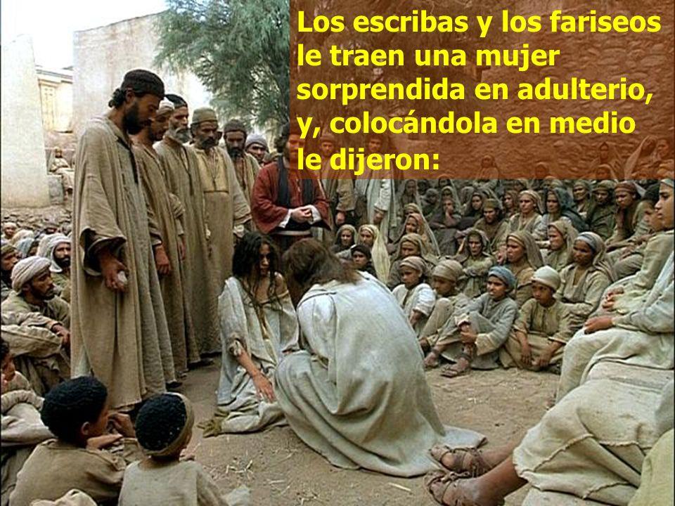 Los escribas y los fariseos le traen una mujer sorprendida en adulterio, y, colocándola en medio le dijeron: