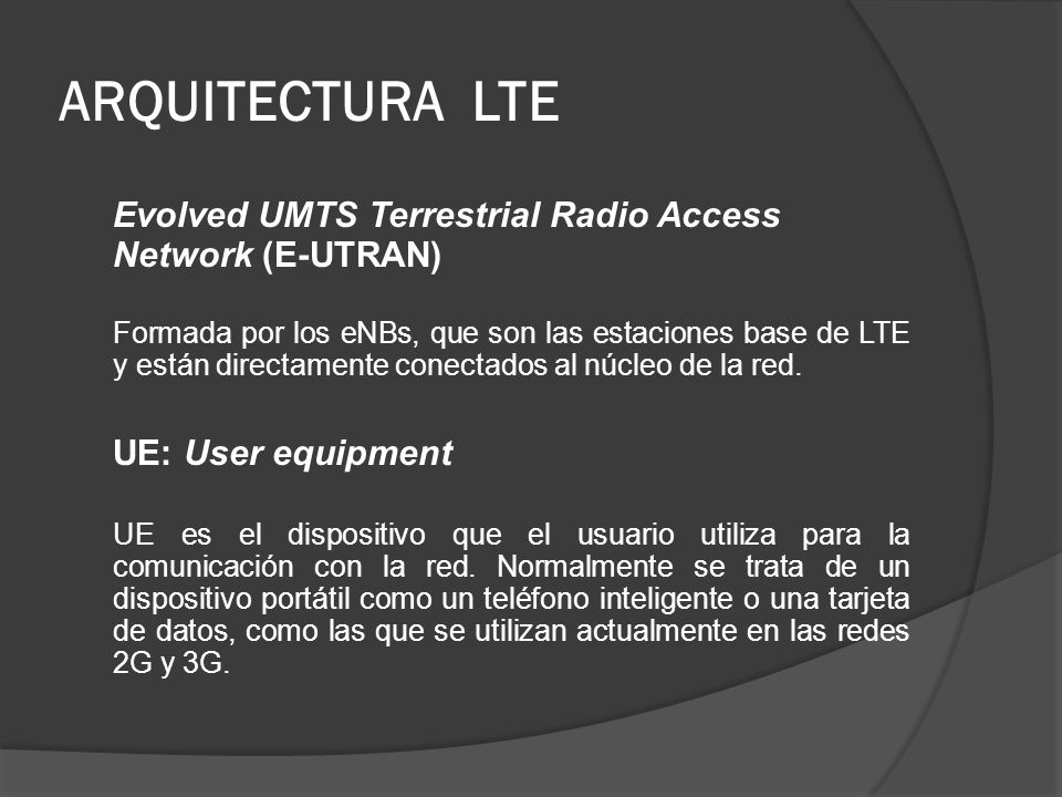ARQUITECTURA LTE Evolved UMTS Terrestrial Radio Access Network (E-UTRAN)