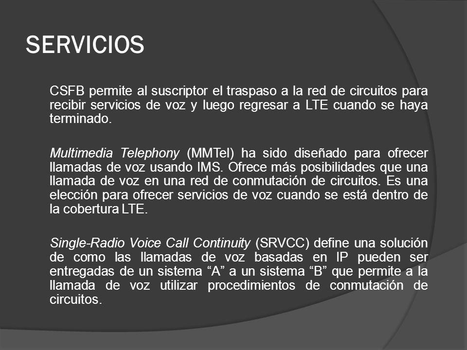 SERVICIOS CSFB permite al suscriptor el traspaso a la red de circuitos para recibir servicios de voz y luego regresar a LTE cuando se haya terminado.