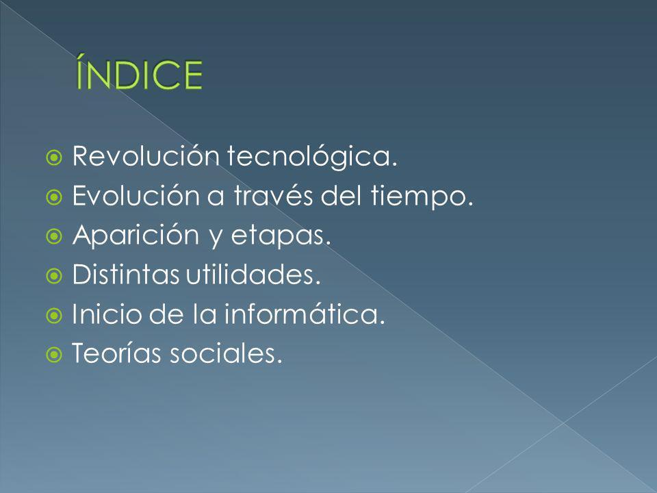 ÍNDICE Revolución tecnológica. Evolución a través del tiempo.