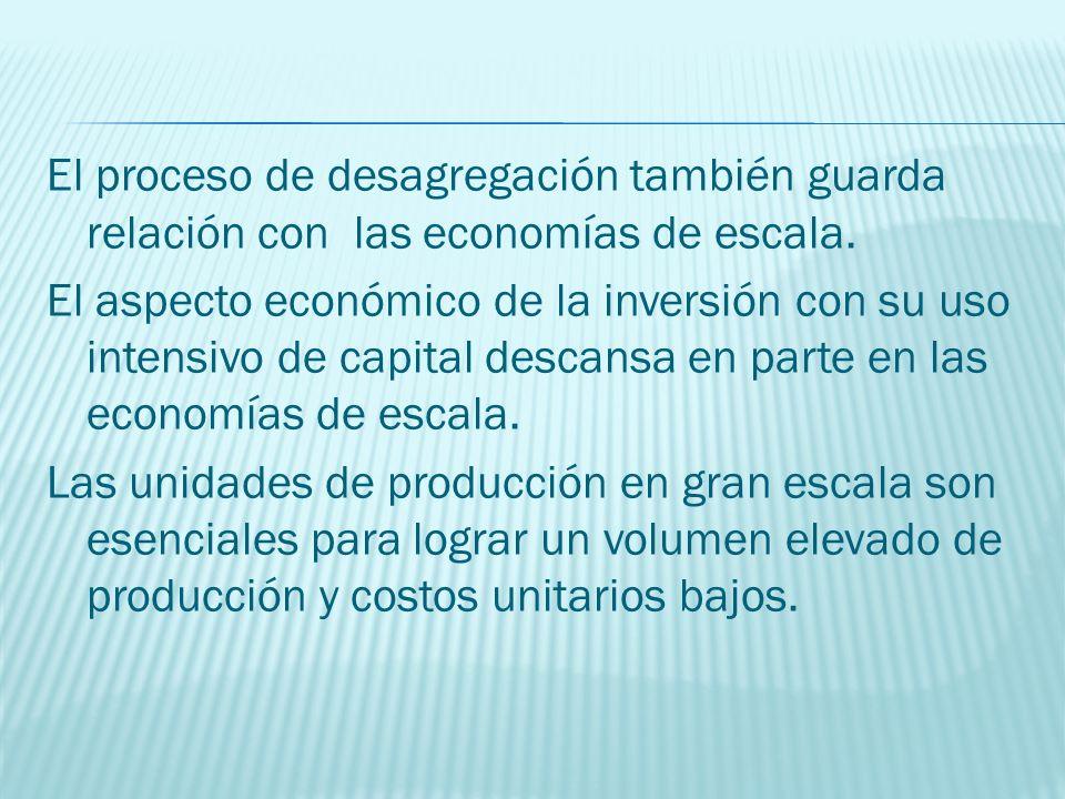 El proceso de desagregación también guarda relación con las economías de escala.