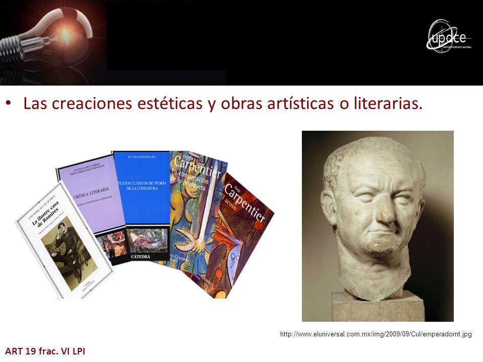 Las creaciones estéticas y obras artísticas o literarias.