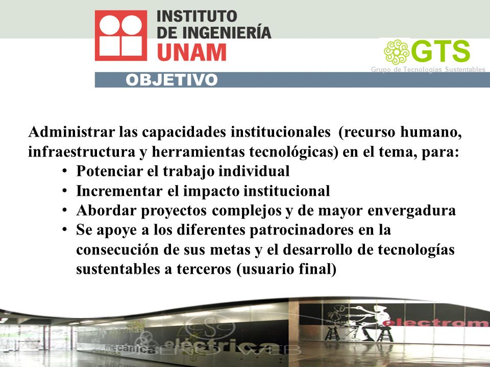 GTS Grupo de Tecnologías Sustentables. OBJETIVO.