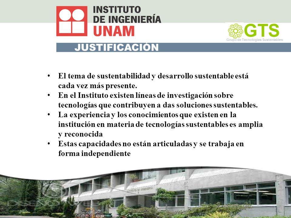 GTS Grupo de Tecnologías Sustentables. JUSTIFICACIÓN. El tema de sustentabilidad y desarrollo sustentable está cada vez más presente.
