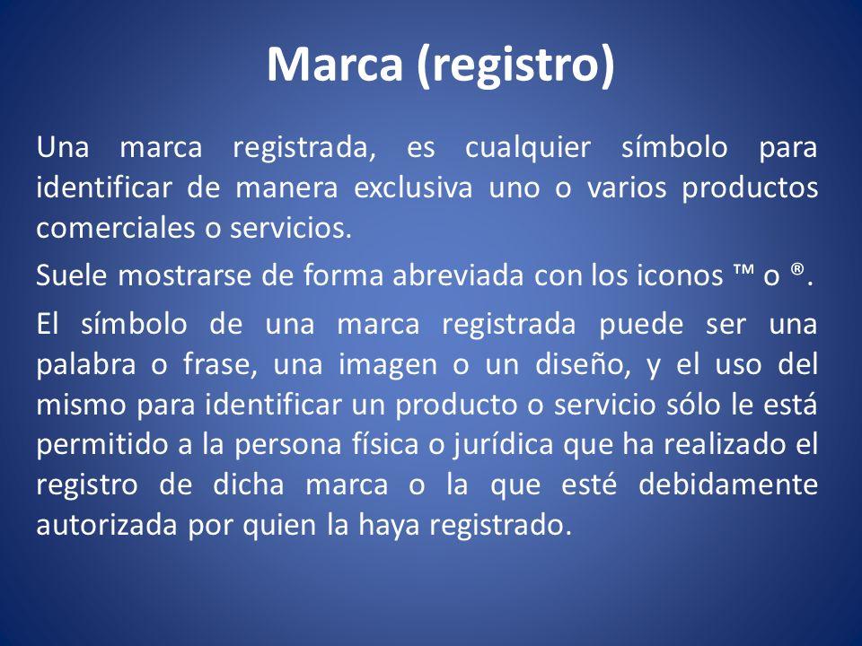 Marca (registro) Una marca registrada, es cualquier símbolo para identificar de manera exclusiva uno o varios productos comerciales o servicios.