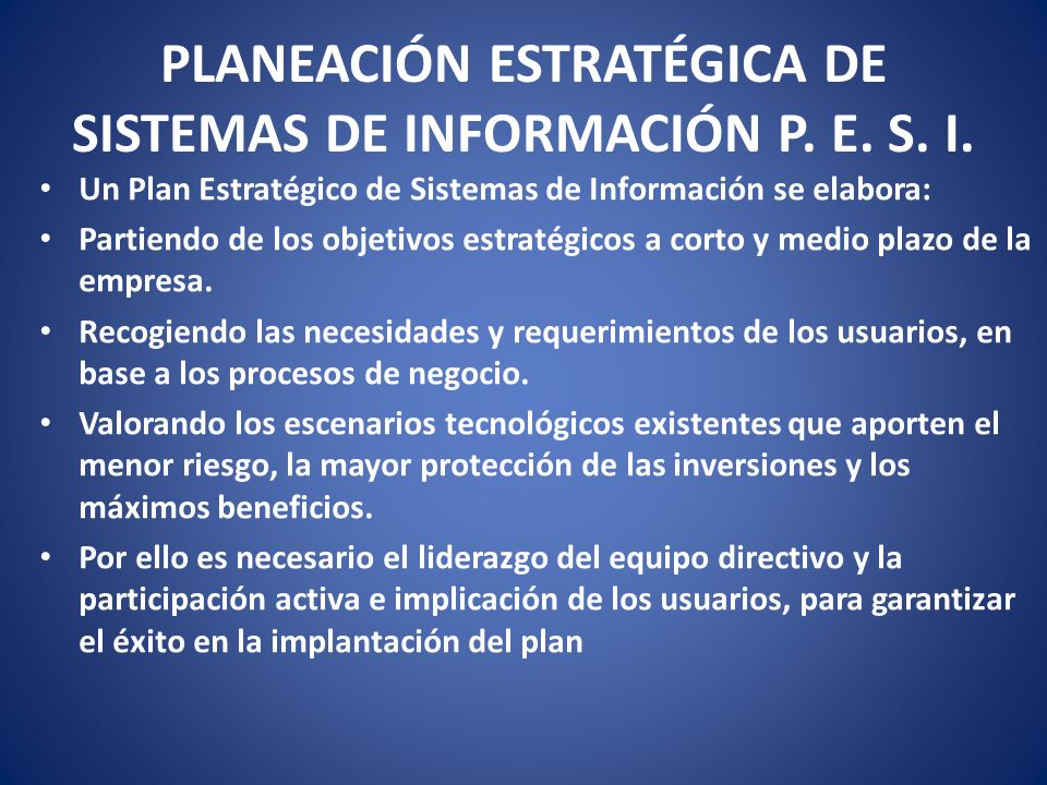 PLANEACIÓN ESTRATÉGICA DE SISTEMAS DE INFORMACIÓN P. E. S. I.