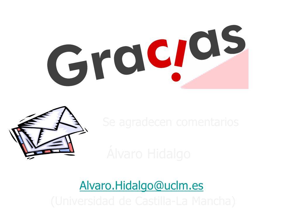 Se agradecen comentarios Álvaro Hidalgo Alvaro.Hidalgo@uclm.es