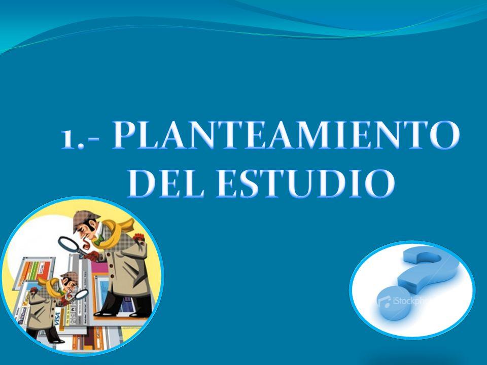 1.- PLANTEAMIENTO DEL ESTUDIO
