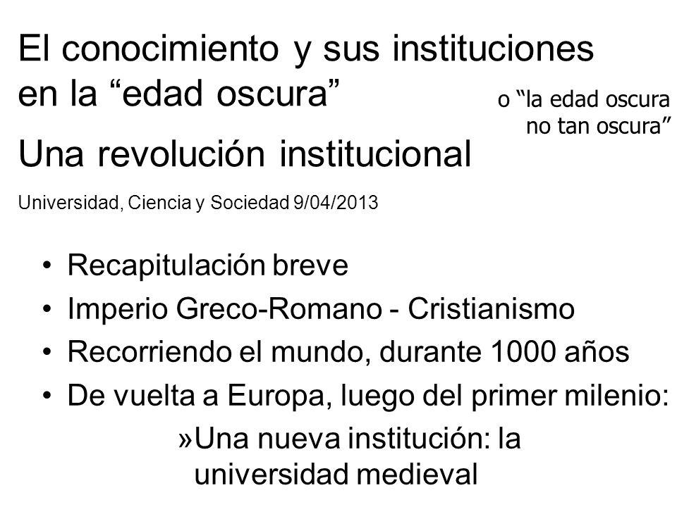 El conocimiento y sus instituciones en la edad oscura Una revolución institucional Universidad, Ciencia y Sociedad 9/04/2013