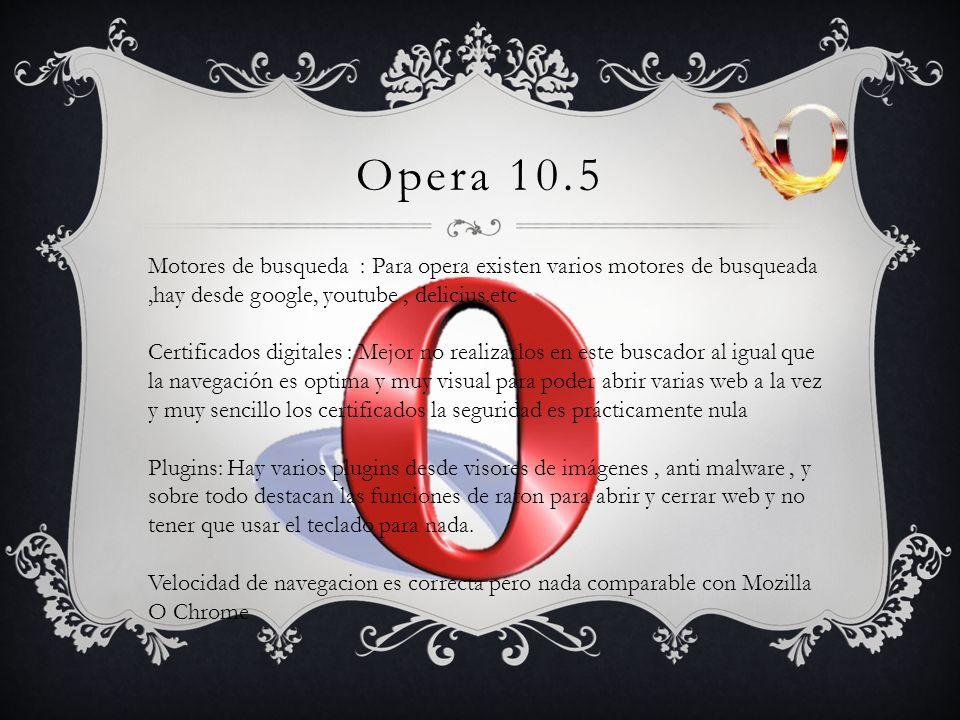 Opera 10.5 Motores de busqueda : Para opera existen varios motores de busqueada ,hay desde google, youtube , delicius.etc.