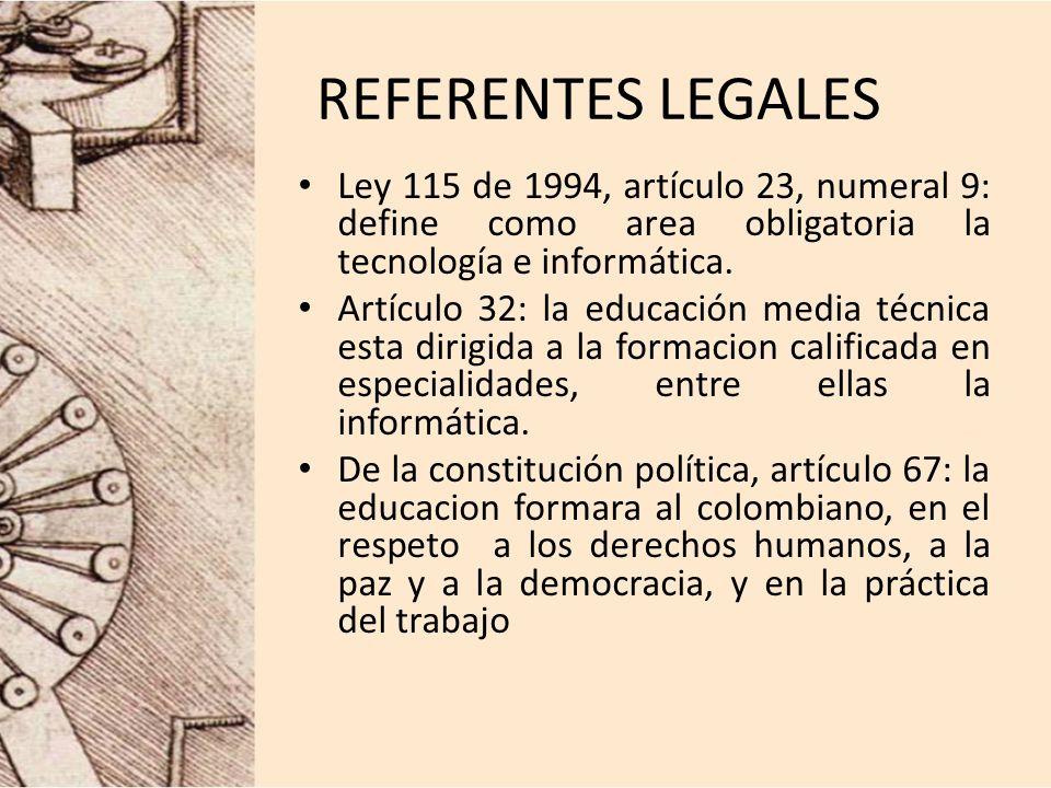 REFERENTES LEGALES Ley 115 de 1994, artículo 23, numeral 9: define como area obligatoria la tecnología e informática.
