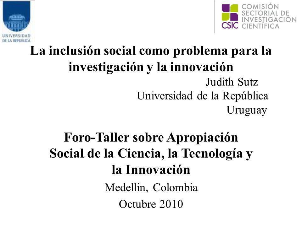 La inclusión social como problema para la investigación y la innovación Judith Sutz Universidad de la República Uruguay
