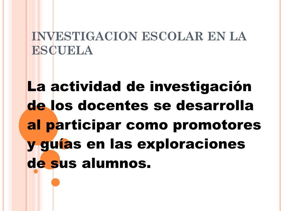INVESTIGACION ESCOLAR EN LA ESCUELA