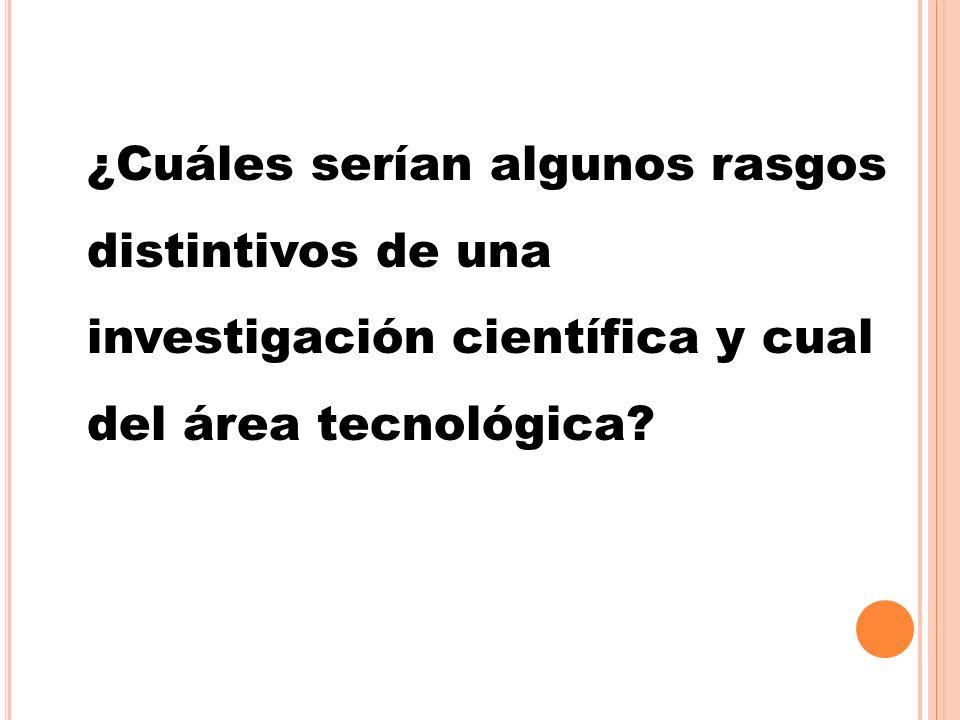 ¿Cuáles serían algunos rasgos distintivos de una investigación científica y cual del área tecnológica
