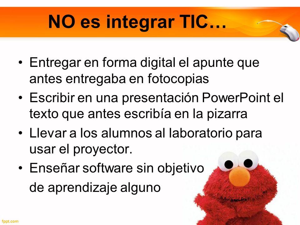 NO es integrar TIC… Entregar en forma digital el apunte que antes entregaba en fotocopias.