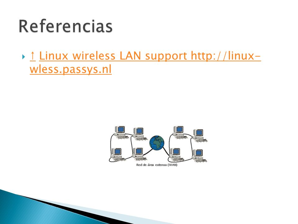 Referencias ↑ Linux wireless LAN support http://linux- wless.passys.nl