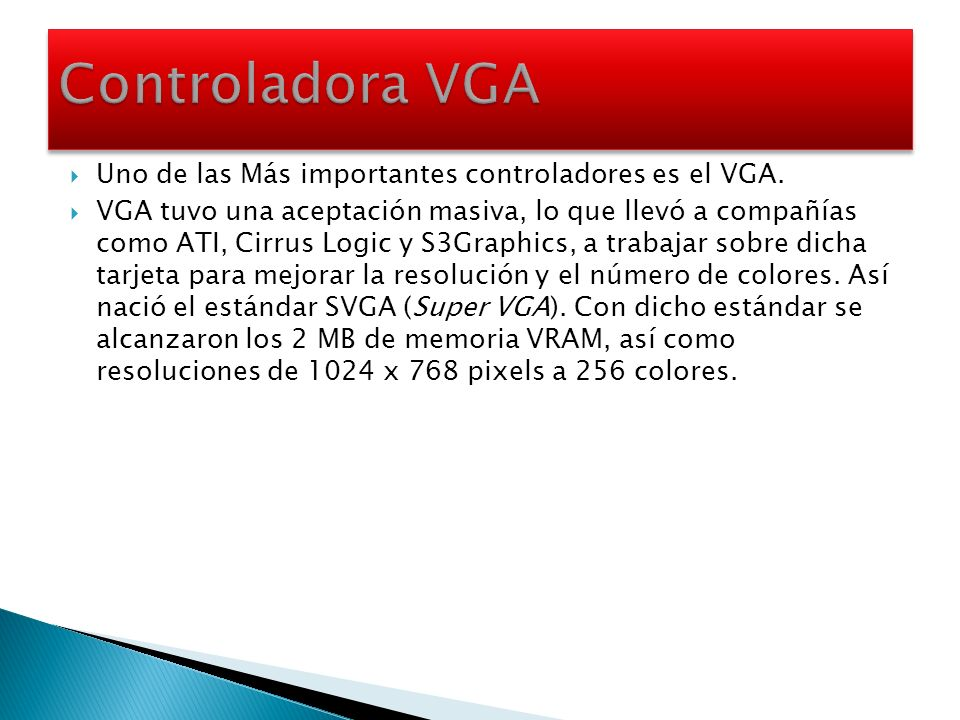 Controladora VGA Uno de las Más importantes controladores es el VGA.