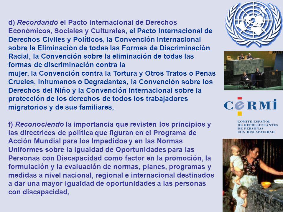 d) Recordando el Pacto Internacional de Derechos Económicos, Sociales y Culturales, el Pacto Internacional de Derechos Civiles y Políticos, la Convención Internacional sobre la Eliminación de todas las Formas de Discriminación Racial, la Convención sobre la eliminación de todas las formas de discriminación contra la