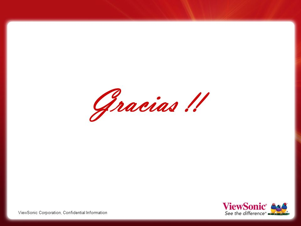 Gracias !! ViewSonic Corporation, Confidential Information