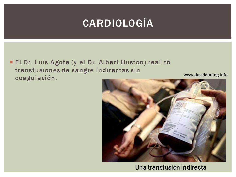 Cardiología El Dr. Luis Agote (y el Dr. Albert Huston) realizó transfusiones de sangre indirectas sin coagulación.