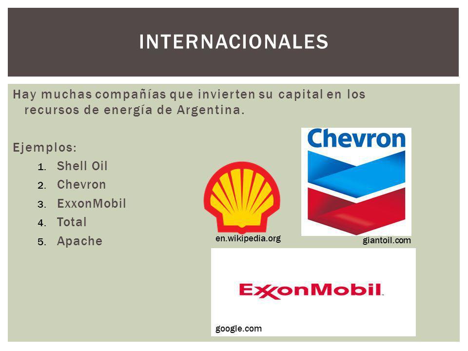 Internacionales Hay muchas compañías que invierten su capital en los recursos de energía de Argentina.