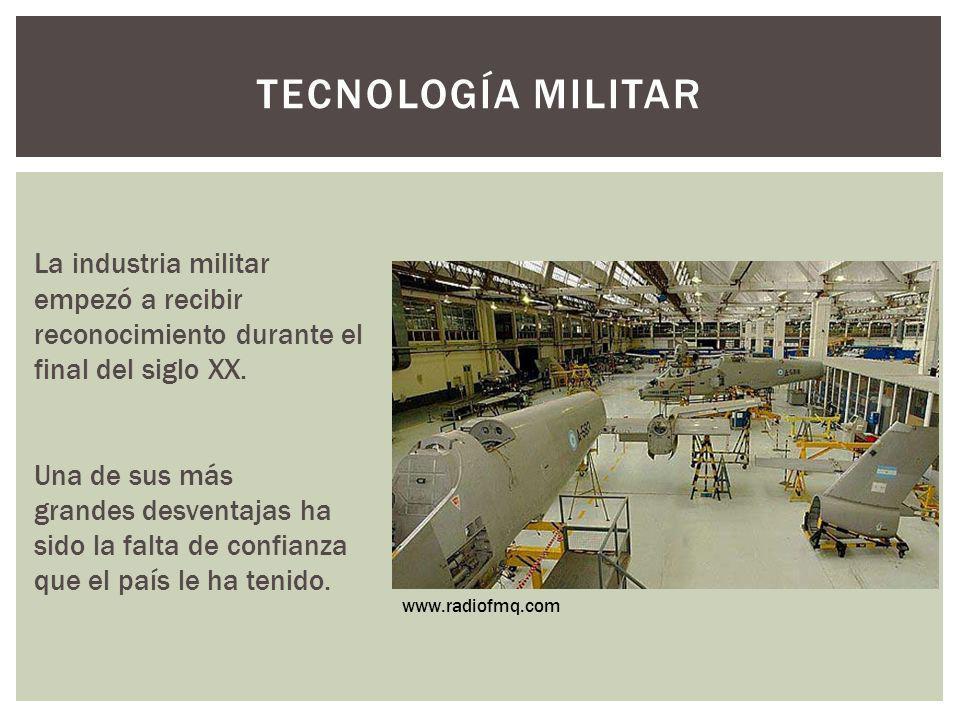 Tecnología militar La industria militar empezó a recibir reconocimiento durante el final del siglo XX.