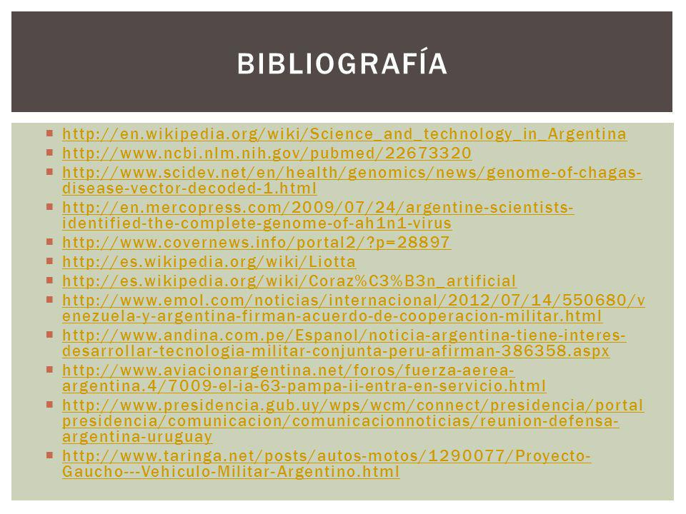 Bibliografía http://en.wikipedia.org/wiki/Science_and_technology_in_Argentina. http://www.ncbi.nlm.nih.gov/pubmed/22673320.