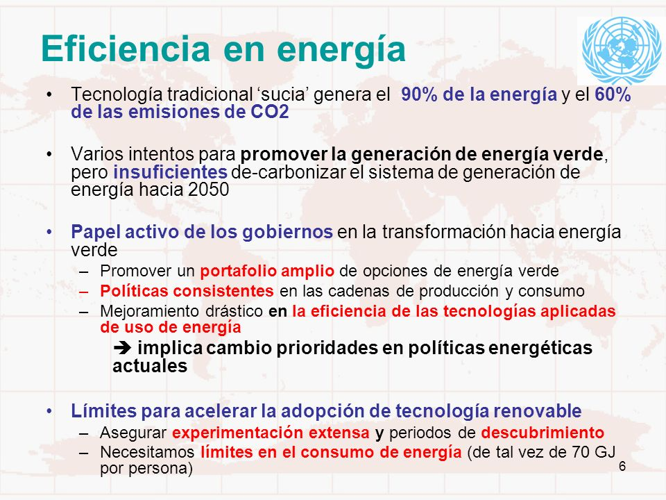 Eficiencia en energía Tecnología tradicional 'sucia' genera el 90% de la energía y el 60% de las emisiones de CO2.