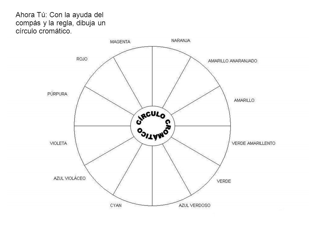 Ahora Tú: Con la ayuda del compás y la regla, dibuja un círculo cromático.