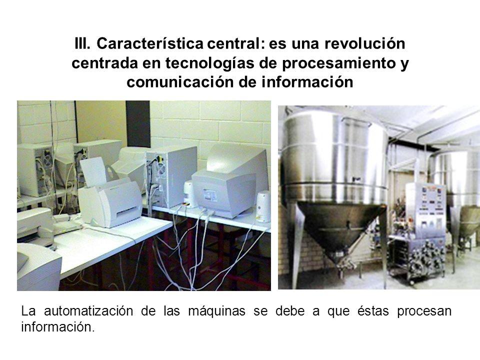 III. Característica central: es una revolución centrada en tecnologías de procesamiento y comunicación de información