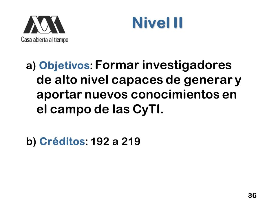 Nivel II a) Objetivos: Formar investigadores de alto nivel capaces de generar y aportar nuevos conocimientos en el campo de las CyTI.