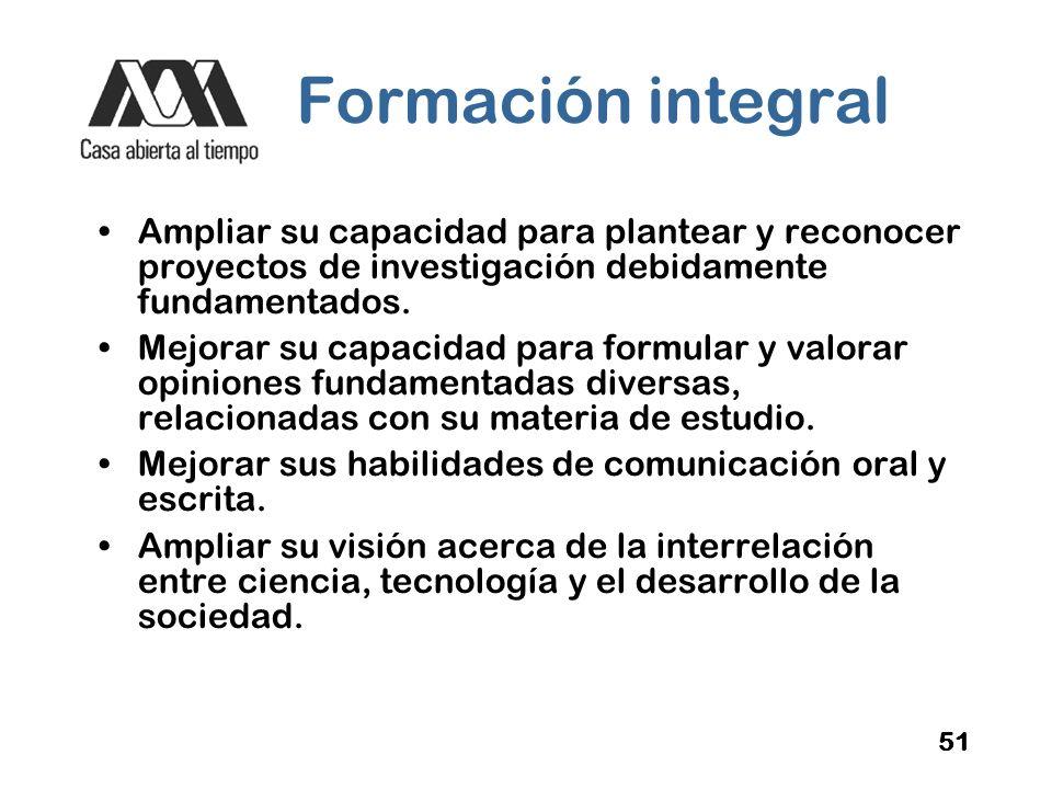 Formación integral Ampliar su capacidad para plantear y reconocer proyectos de investigación debidamente fundamentados.