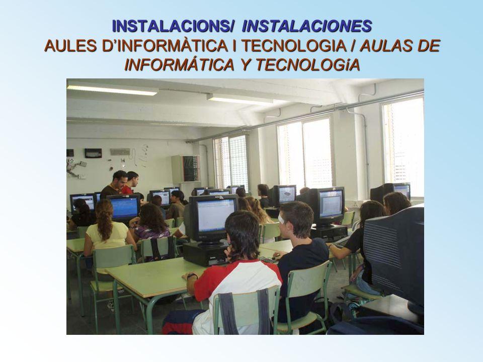 INSTALACIONS/ INSTALACIONES AULES D'INFORMÀTICA I TECNOLOGIA / AULAS DE INFORMÁTICA Y TECNOLOGíA