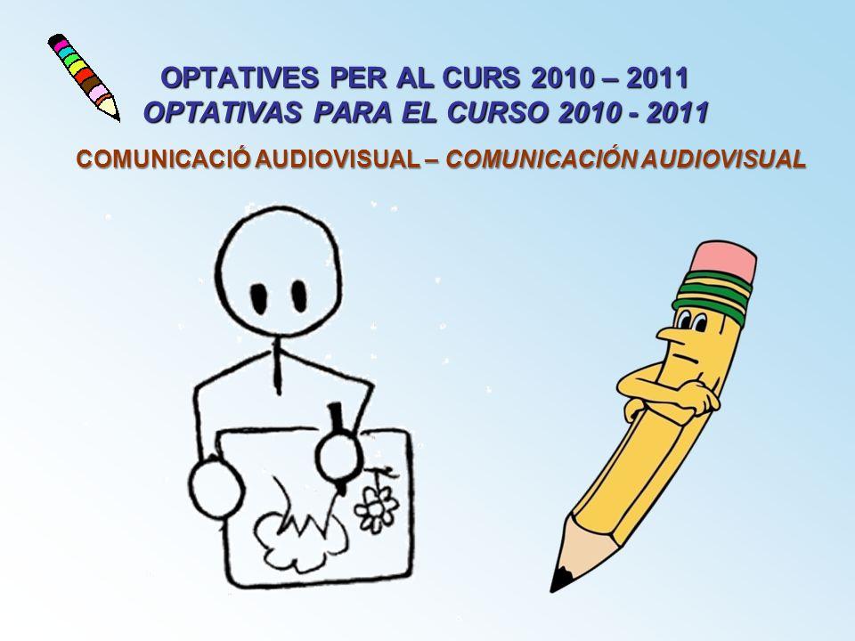 OPTATIVES PER AL CURS 2010 – 2011 OPTATIVAS PARA EL CURSO 2010 - 2011
