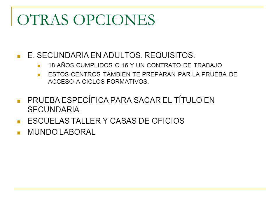 OTRAS OPCIONES E. SECUNDARIA EN ADULTOS. REQUISITOS: