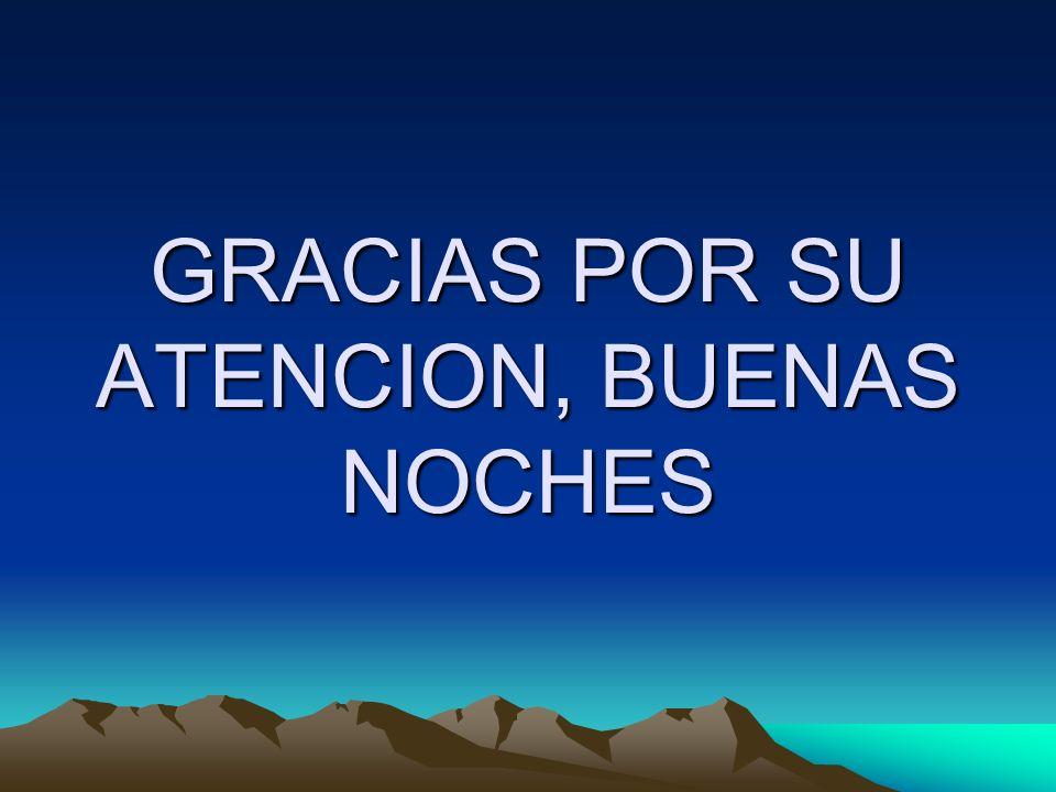 GRACIAS POR SU ATENCION, BUENAS NOCHES