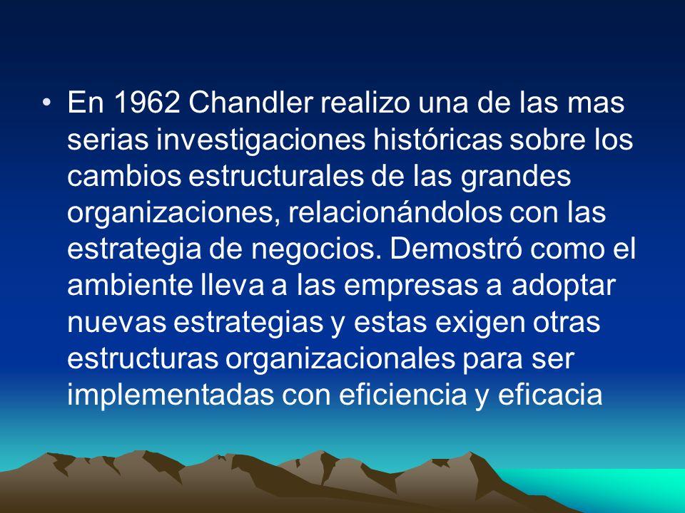 En 1962 Chandler realizo una de las mas serias investigaciones históricas sobre los cambios estructurales de las grandes organizaciones, relacionándolos con las estrategia de negocios.