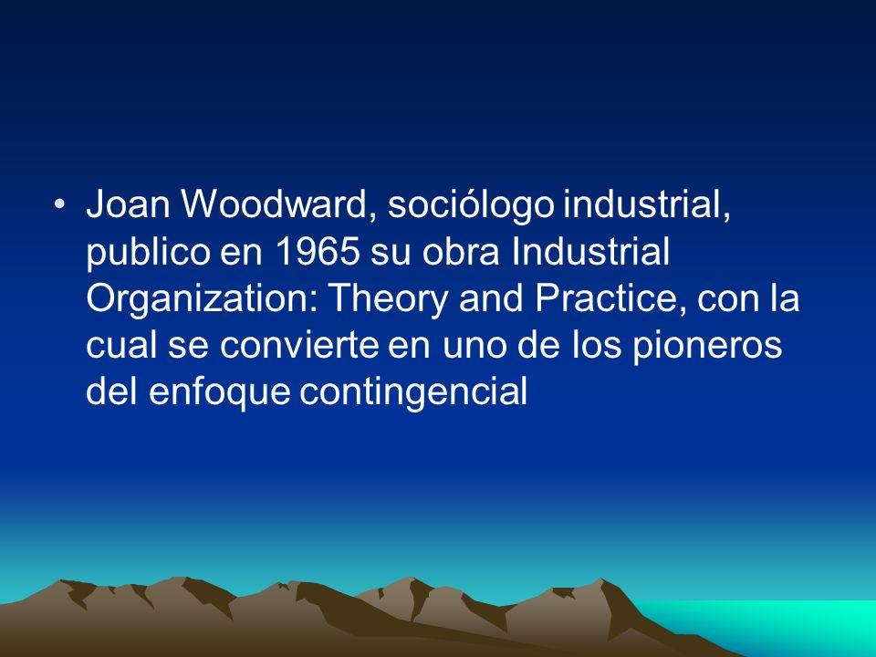 Joan Woodward, sociólogo industrial, publico en 1965 su obra Industrial Organization: Theory and Practice, con la cual se convierte en uno de los pioneros del enfoque contingencial