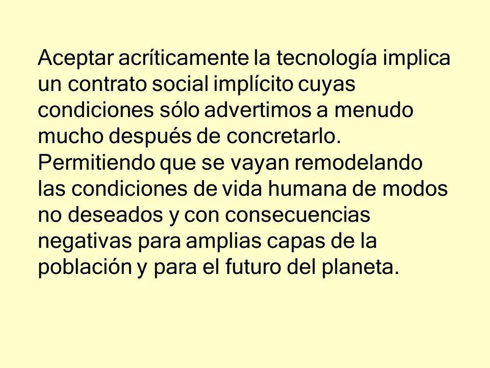 Aceptar acríticamente la tecnología implica un contrato social implícito cuyas condiciones sólo advertimos a menudo mucho después de concretarlo.