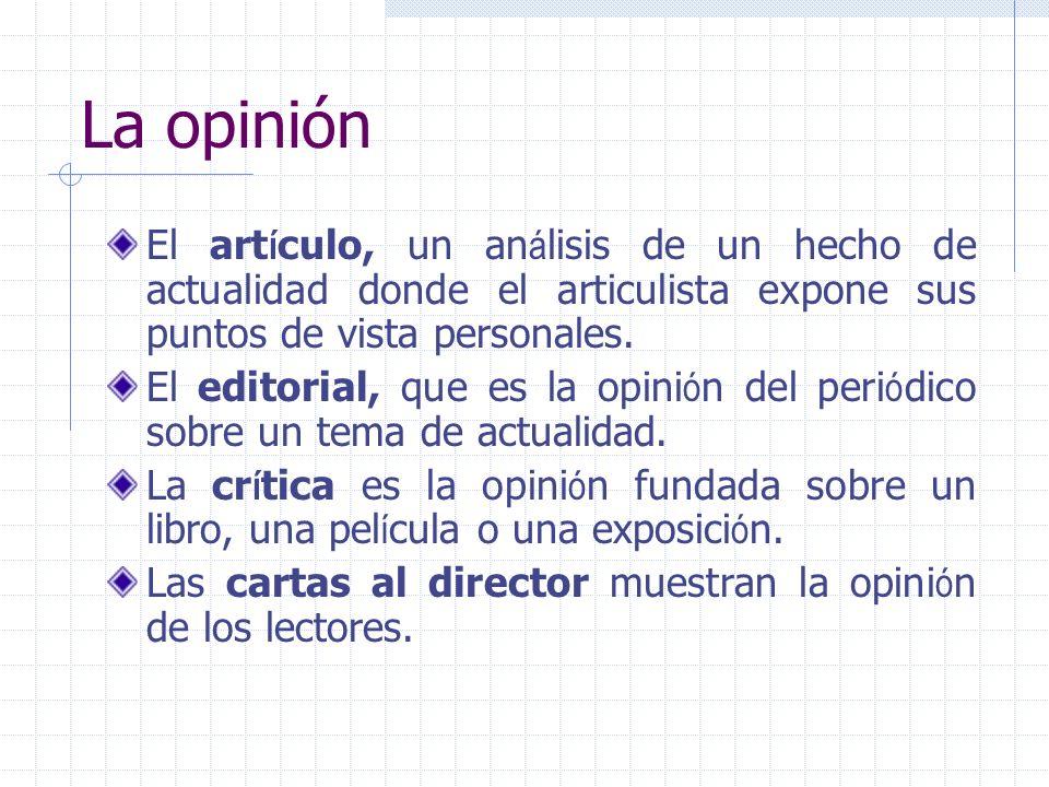 La opinión El artículo, un análisis de un hecho de actualidad donde el articulista expone sus puntos de vista personales.