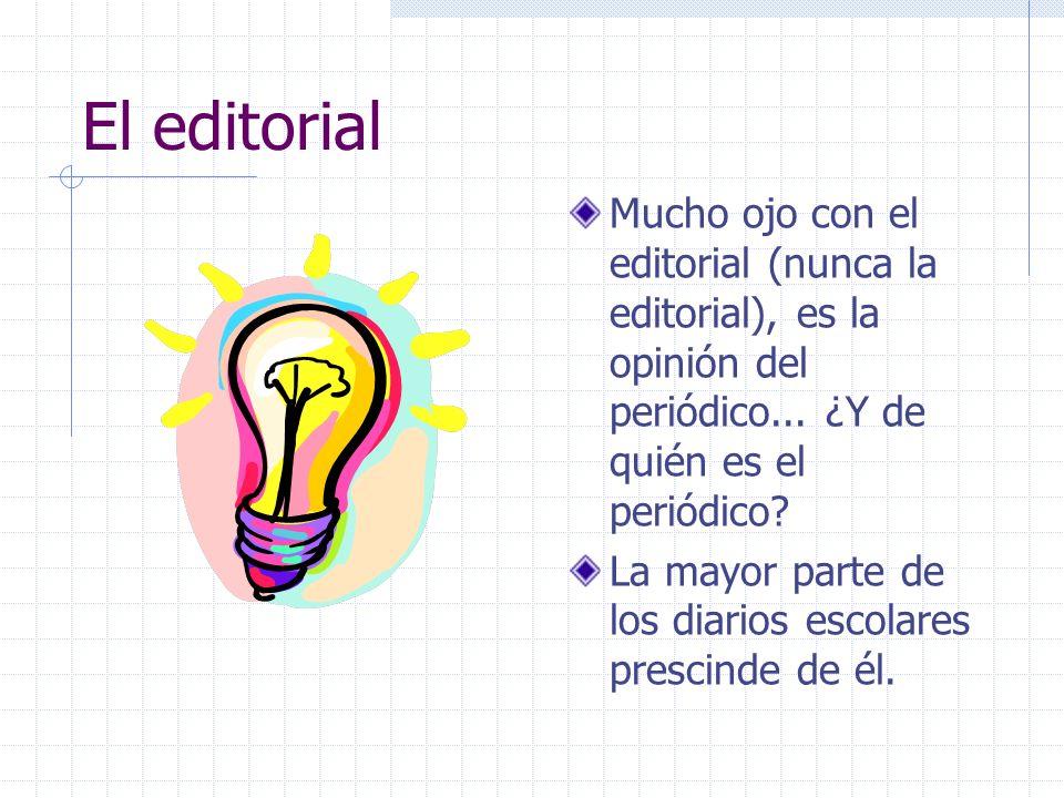 El editorial Mucho ojo con el editorial (nunca la editorial), es la opinión del periódico... ¿Y de quién es el periódico