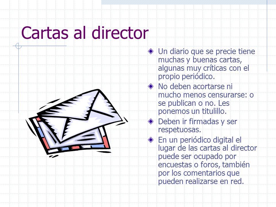 Cartas al directorUn diario que se precie tiene muchas y buenas cartas, algunas muy críticas con el propio periódico.