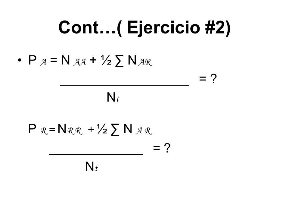 Cont…( Ejercicio #2) P A = N AA + ½ ∑ N AR __________________ = Nt