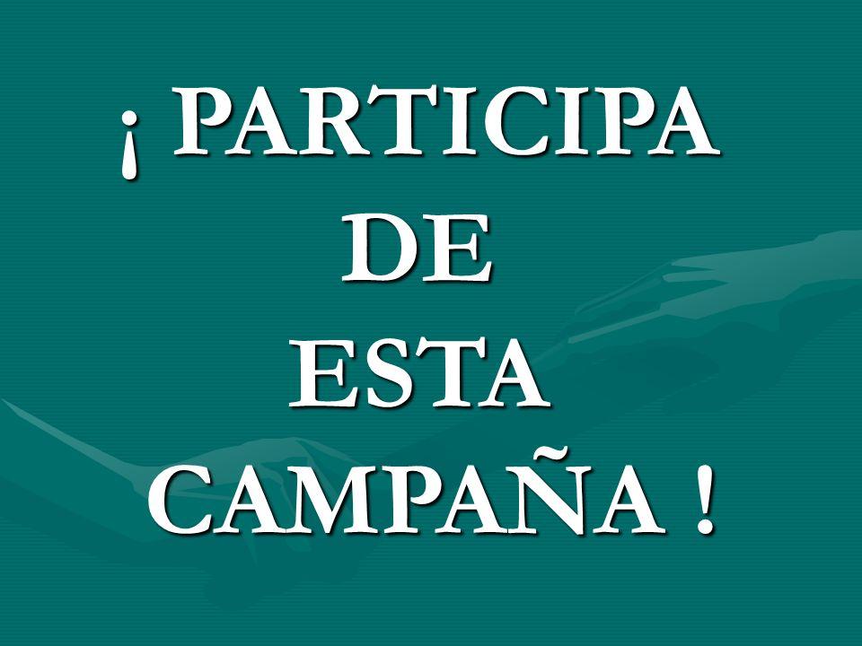 ¡ PARTICIPA DE ESTA CAMPAÑA !