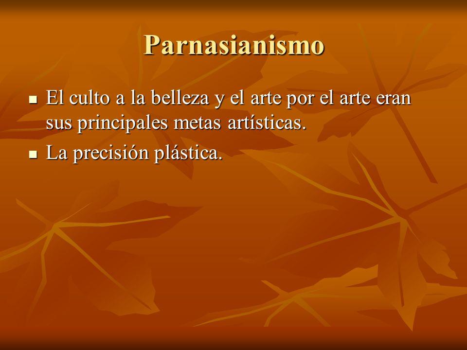 Parnasianismo El culto a la belleza y el arte por el arte eran sus principales metas artísticas.