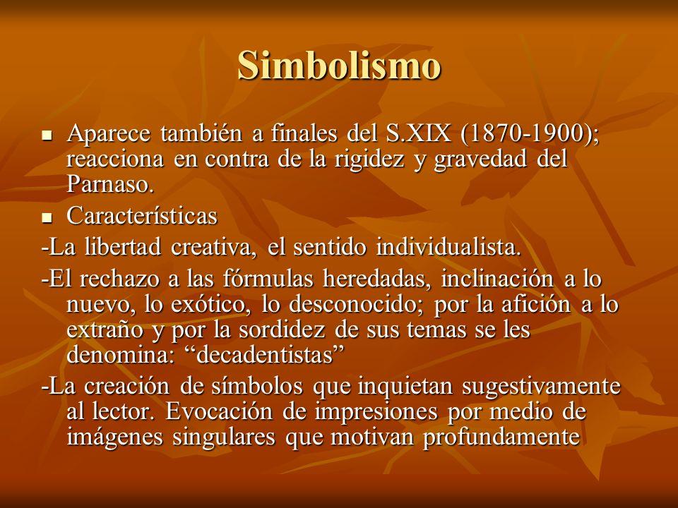 Simbolismo Aparece también a finales del S.XIX (1870-1900); reacciona en contra de la rigidez y gravedad del Parnaso.